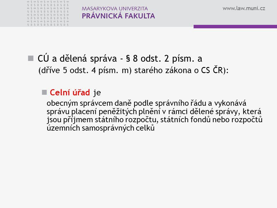 www.law.muni.cz CÚ a dělená správa - § 8 odst. 2 písm. a (dříve 5 odst. 4 písm. m) starého zákona o CS ČR): Celní úřad je obecným správcem daně podle