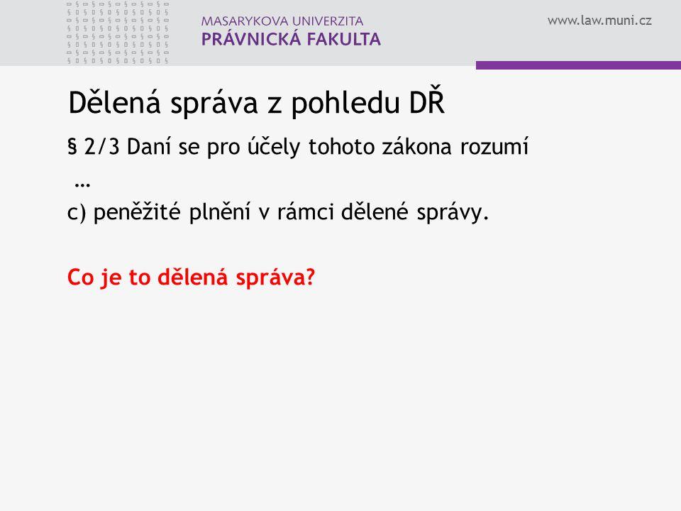 www.law.muni.cz Dělená správa z pohledu DŘ § 2/3 Daní se pro účely tohoto zákona rozumí … c) peněžité plnění v rámci dělené správy. Co je to dělená sp