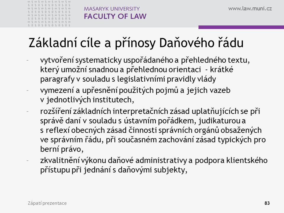 www.law.muni.cz Zápatí prezentace83 Základní cíle a přínosy Daňového řádu -vytvoření systematicky uspořádaného a přehledného textu, který umožní snadn