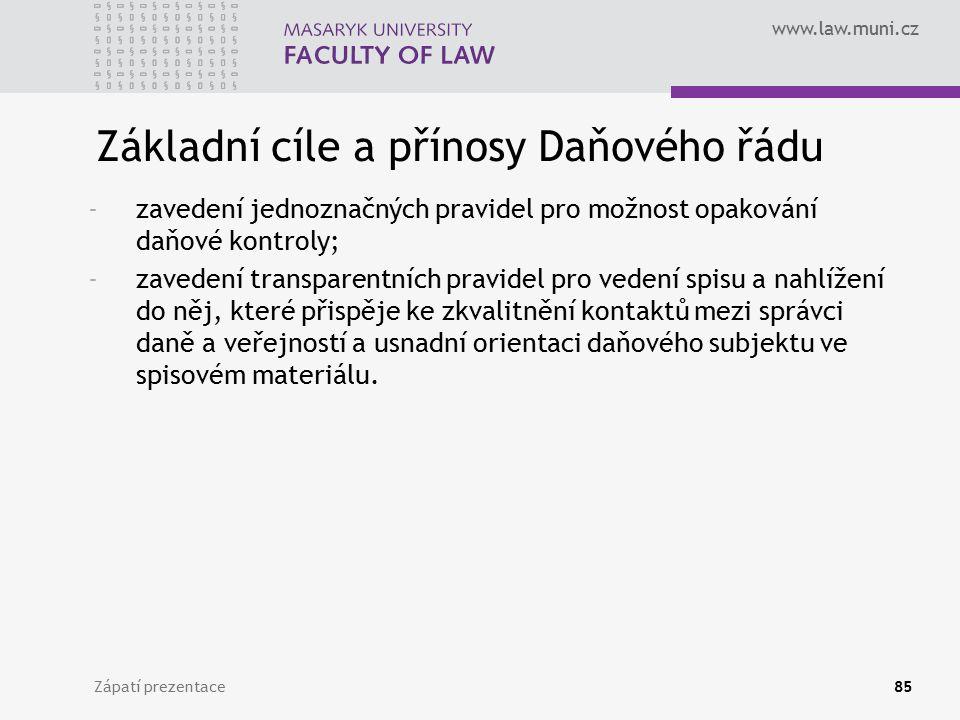www.law.muni.cz Zápatí prezentace85 Základní cíle a přínosy Daňového řádu -zavedení jednoznačných pravidel pro možnost opakování daňové kontroly; -zav