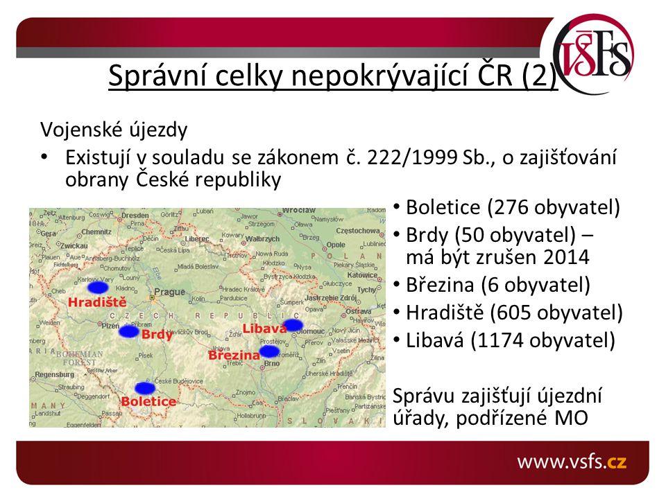 Správní celky nepokrývající ČR (2) Vojenské újezdy Existují v souladu se zákonem č.