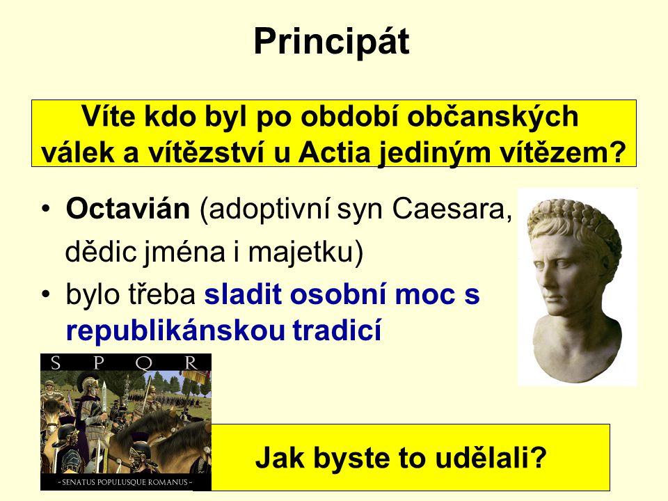 Principát Octavián (adoptivní syn Caesara, dědic jména i majetku) bylo třeba sladit osobní moc s republikánskou tradicí Víte kdo byl po období občansk
