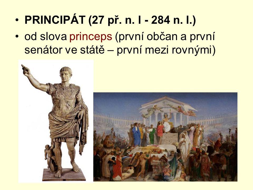 PRINCIPÁT (27 př. n. l - 284 n. l.) od slova princeps (první občan a první senátor ve státě – první mezi rovnými)