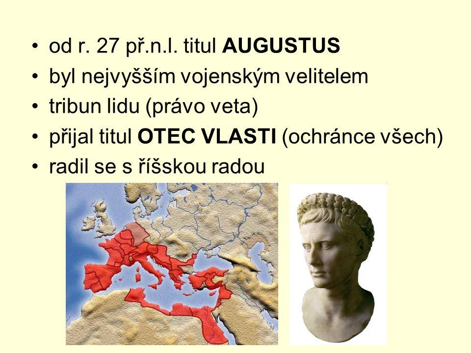 od r. 27 př.n.l. titul AUGUSTUS byl nejvyšším vojenským velitelem tribun lidu (právo veta) přijal titul OTEC VLASTI (ochránce všech) radil se s říšsko