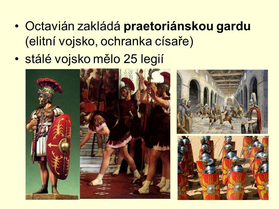Octavián zakládá praetoriánskou gardu (elitní vojsko, ochranka císaře) stálé vojsko mělo 25 legií
