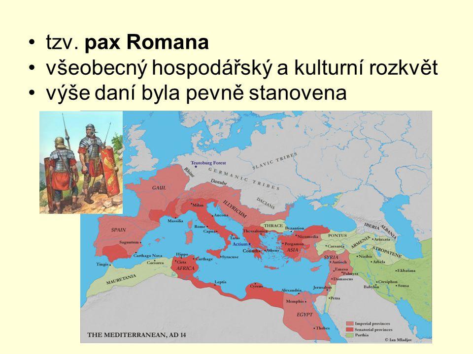 tzv. pax Romana všeobecný hospodářský a kulturní rozkvět výše daní byla pevně stanovena