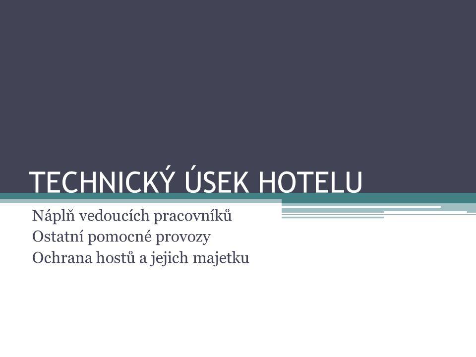 TECHNICKÝ ÚSEK HOTELU Náplň vedoucích pracovníků Ostatní pomocné provozy Ochrana hostů a jejich majetku