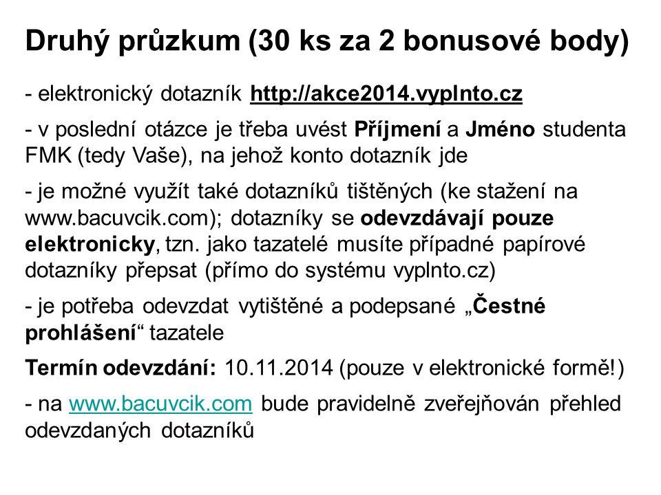 Druhý průzkum (30 ks za 2 bonusové body) - elektronický dotazník http://akce2014.vyplnto.cz - v poslední otázce je třeba uvést Příjmení a Jméno studen