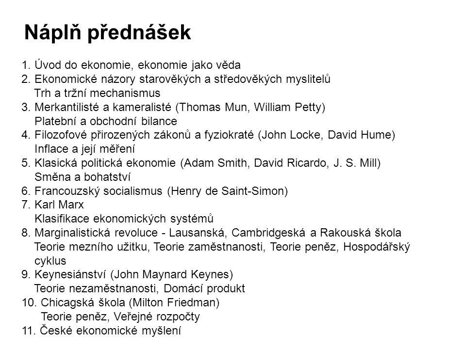 1. Úvod do ekonomie, ekonomie jako věda 2. Ekonomické názory starověkých a středověkých myslitelů Trh a tržní mechanismus 3. Merkantilisté a kameralis
