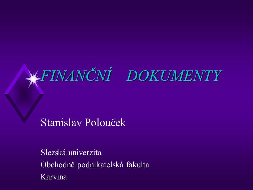 FINANČNÍ DOKUMENTY Stanislav Polouček Slezská univerzita Obchodně podnikatelská fakulta Karviná