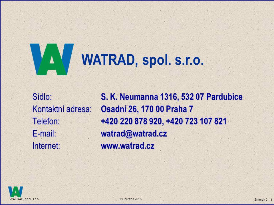 Snímek č. 11 WATRAD, spol. s r.o. 19. března 2015 Sídlo: S. K. Neumanna 1316, 532 07 Pardubice Kontaktní adresa: Osadní 26, 170 00 Praha 7 Telefon: +4