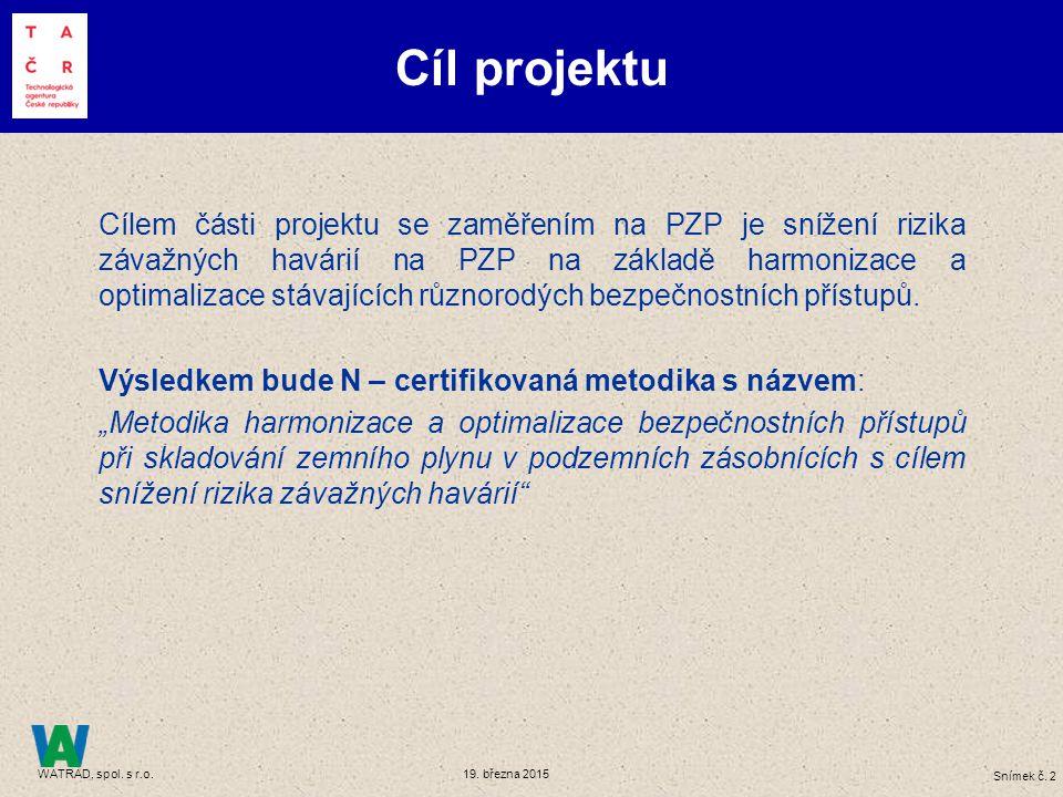 Snímek č. 2 WATRAD, spol. s r.o. 19. března 2015 Cíl projektu Cílem části projektu se zaměřením na PZP je snížení rizika závažných havárií na PZP na z