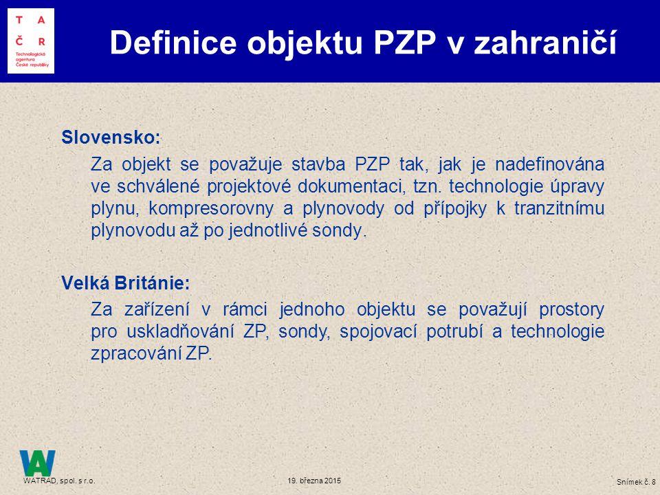 Snímek č. 8 WATRAD, spol. s r.o. 19. března 2015 Definice objektu PZP v zahraničí Slovensko: Za objekt se považuje stavba PZP tak, jak je nadefinována