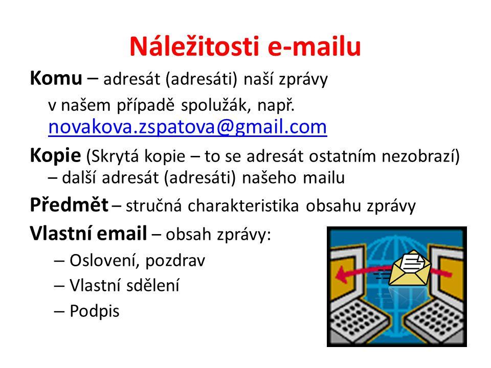 Náležitosti e-mailu Komu – adresát (adresáti) naší zprávy v našem případě spolužák, např.