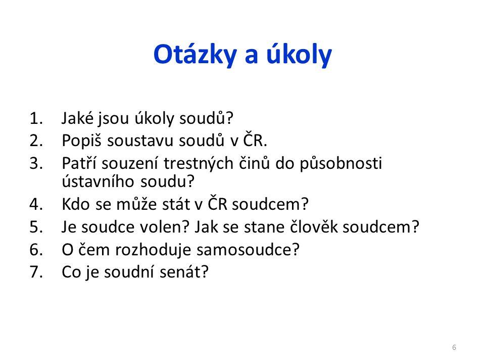 Otázky a úkoly 1.Jaké jsou úkoly soudů. 2.Popiš soustavu soudů v ČR.