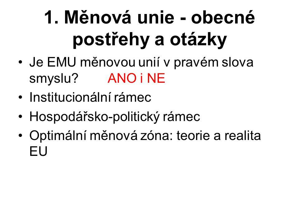 1. Měnová unie - obecné postřehy a otázky Je EMU měnovou unií v pravém slova smyslu?ANO i NE Institucionální rámec Hospodářsko-politický rámec Optimál