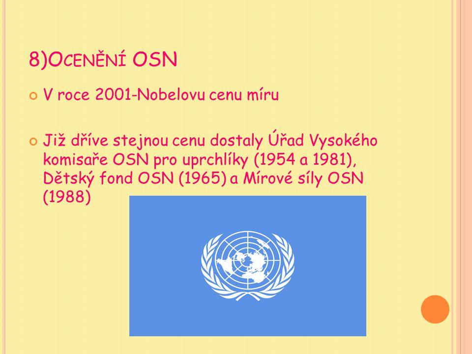 8)O CENĚNÍ OSN V roce 2001-Nobelovu cenu míru Již dříve stejnou cenu dostaly Úřad Vysokého komisaře OSN pro uprchlíky (1954 a 1981), Dětský fond OSN (