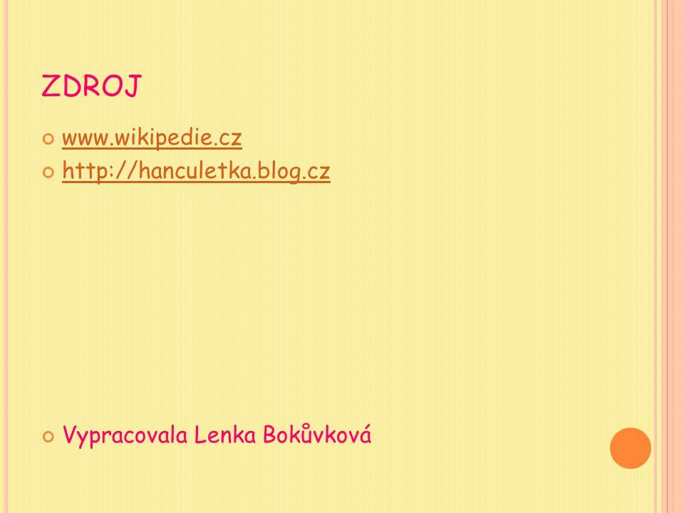 ZDROJ www.wikipedie.cz http://hanculetka.blog.cz Vypracovala Lenka Bokůvková