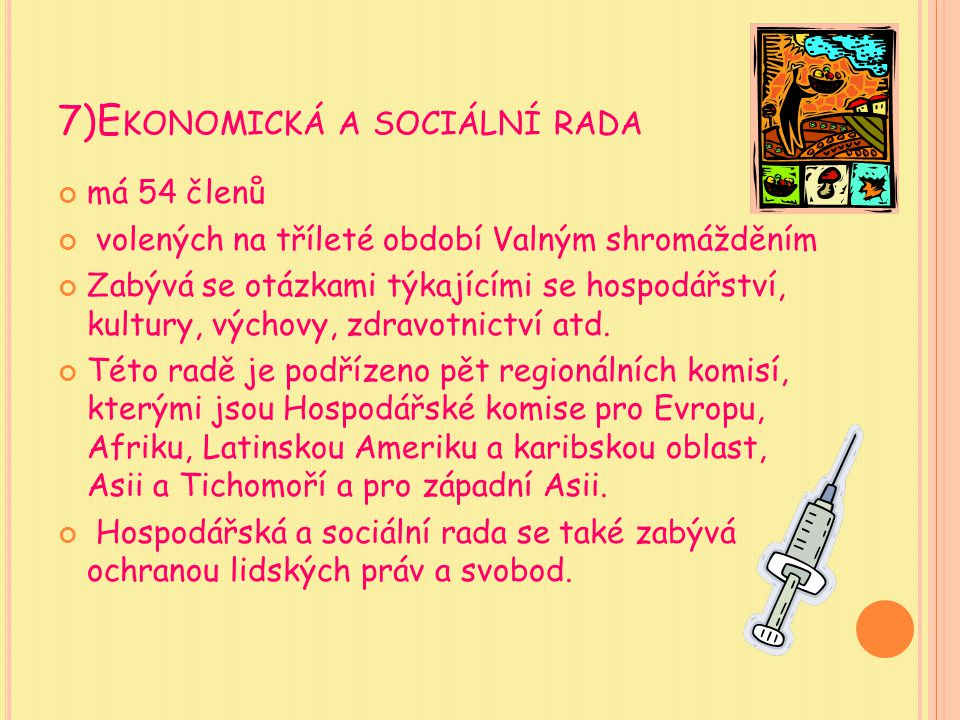 7)E KONOMICKÁ A SOCIÁLNÍ RADA má 54 členů volených na tříleté období Valným shromážděním Zabývá se otázkami týkajícími se hospodářství, kultury, výcho