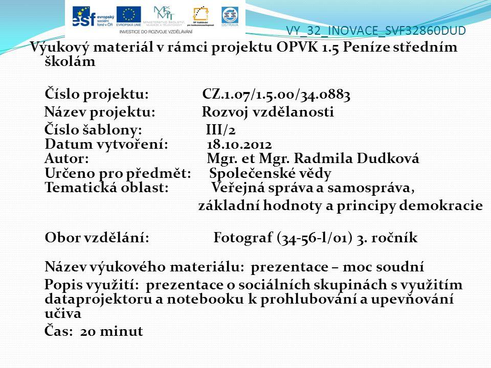 VY_32_INOVACE_SVF32860DUD Výukový materiál v rámci projektu OPVK 1.5 Peníze středním školám Číslo projektu: CZ.1.07/1.5.00/34.0883 Název projektu: Rozvoj vzdělanosti Číslo šablony: III/2 Datum vytvoření: 18.10.2012 Autor: Mgr.