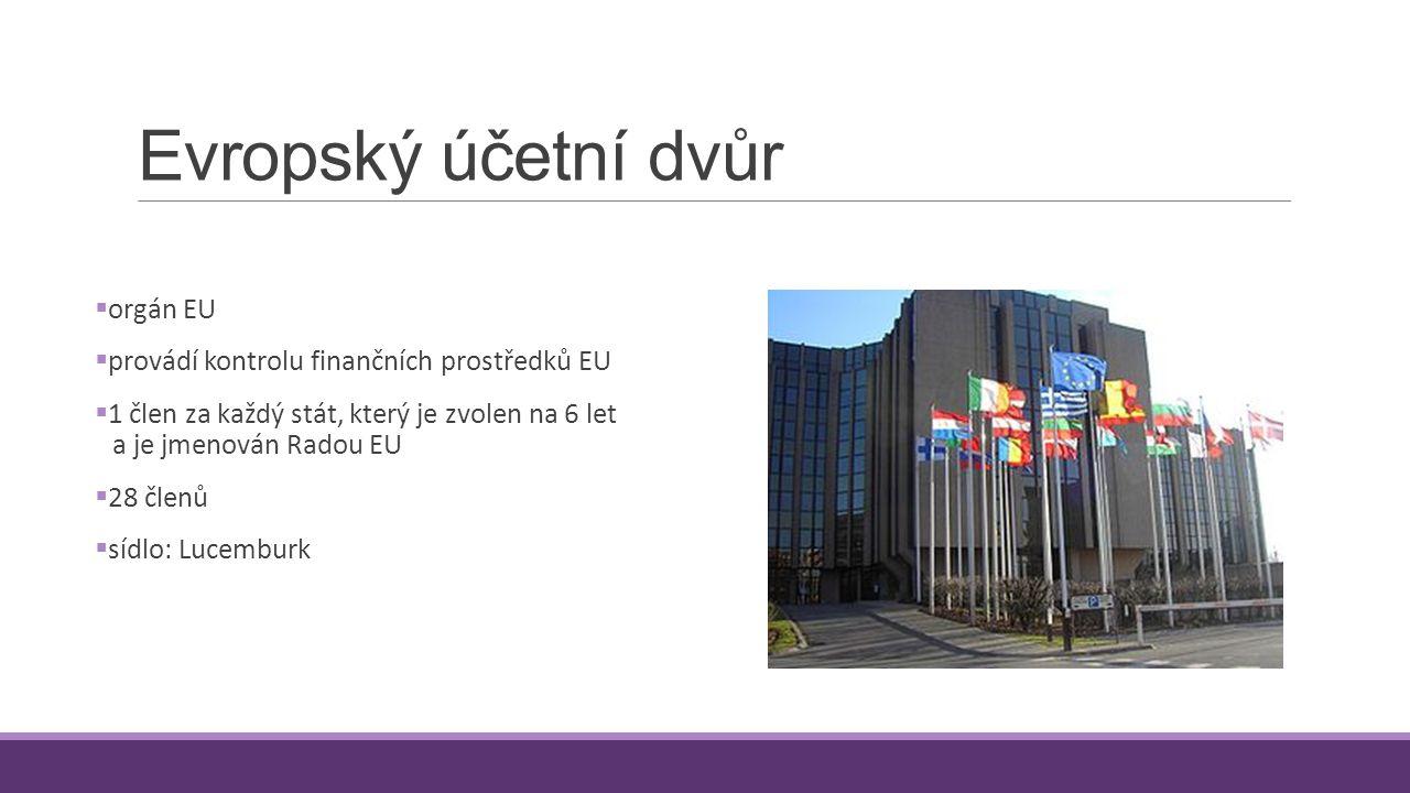 Evropský účetní dvůr  orgán EU  provádí kontrolu finančních prostředků EU  1 člen za každý stát, který je zvolen na 6 let a je jmenován Radou EU 