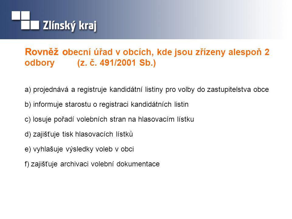 Rovněž o becní úřad v obcích, kde jsou zřízeny alespoň 2 odbory (z. č. 491/2001 Sb.) a) projednává a registruje kandidátní listiny pro volby do zastup