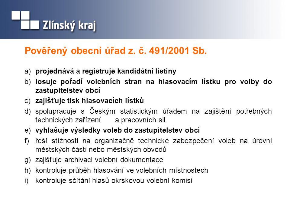 Pověřený obecní úřad z. č. 491/2001 Sb. a) projednává a registruje kandidátní listiny b) losuje pořadí volebních stran na hlasovacím lístku pro volby