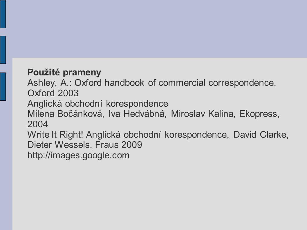 Použité prameny Ashley, A.: Oxford handbook of commercial correspondence, Oxford 2003 Anglická obchodní korespondence Milena Bočánková, Iva Hedvábná,
