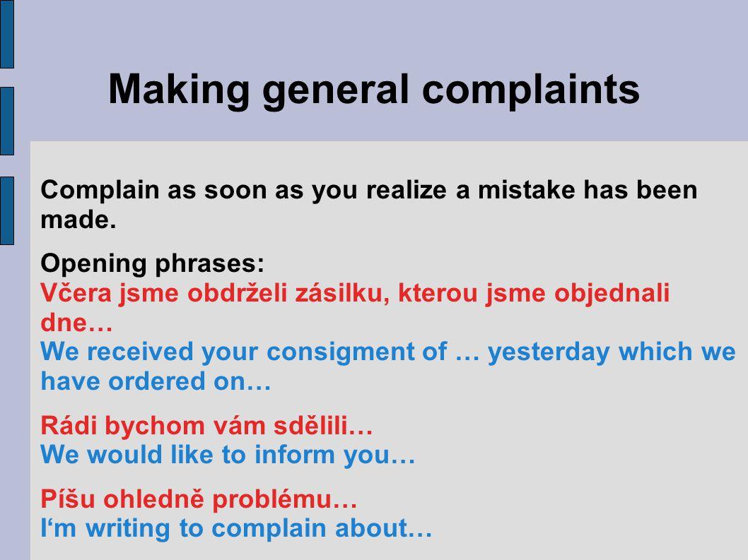Making complaints Musíme vám bohužel sdělit, že vaše poslední zásilka nedopadla k naší spokojenosti.
