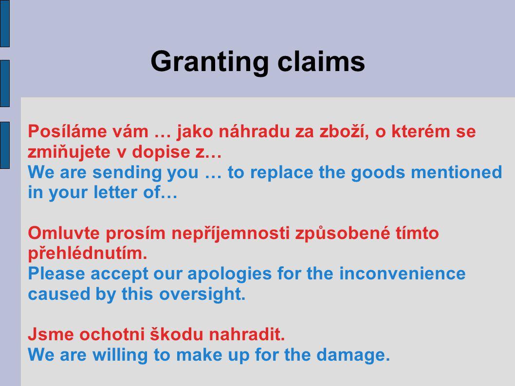 Granting claims Posíláme vám … jako náhradu za zboží, o kterém se zmiňujete v dopise z… We are sending you … to replace the goods mentioned in your le