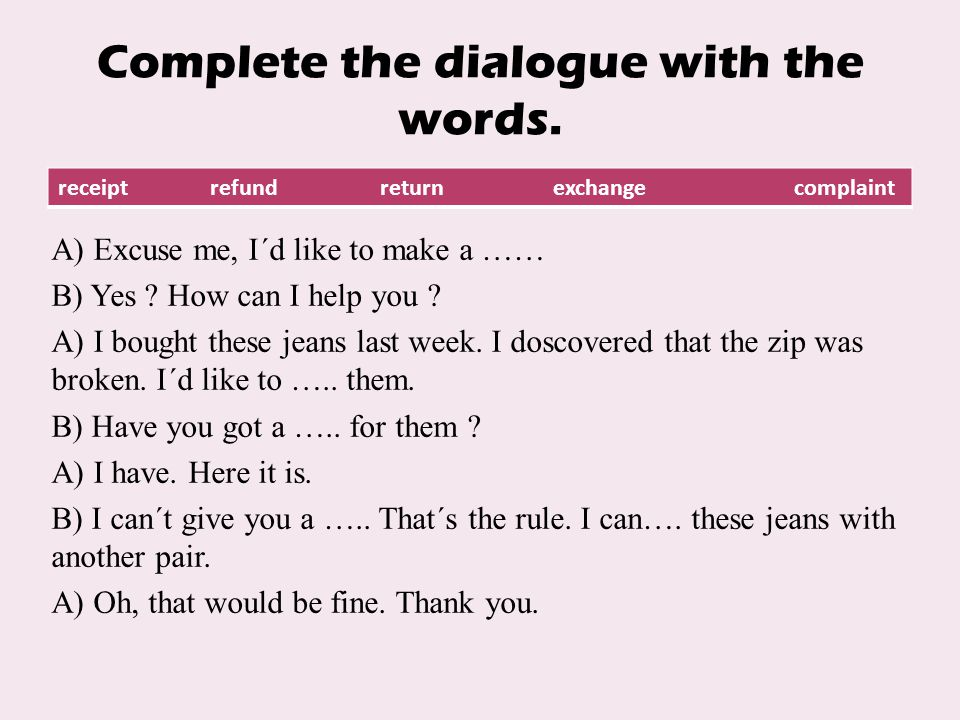 Complete the dialogue with the words.