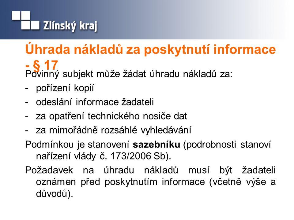 Úhrada nákladů za poskytnutí informace - § 17 Povinný subjekt může žádat úhradu nákladů za: -pořízení kopií -odeslání informace žadateli -za opatření