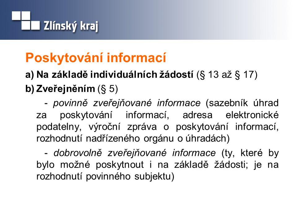 Poskytování informací a)Na základě individuálních žádostí (§ 13 až § 17) b)Zveřejněním (§ 5) - povinně zveřejňované informace (sazebník úhrad za posky