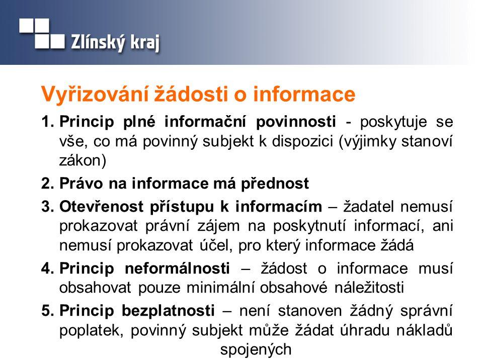 Vyřizování žádosti o informace 1.Princip plné informační povinnosti - poskytuje se vše, co má povinný subjekt k dispozici (výjimky stanoví zákon) 2.Pr