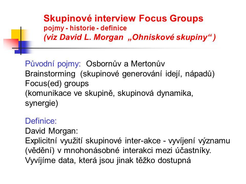 """Typy okruhů-otázek v polostandardizovaném interview Vzorkování: výběr variuje kolem 6-8 osob Typ skupin: smíšené x homogenní Moderátorova role: stimuluje a reguluje interakci direktivní""""-""""semidirektivni - nedirektivní (škála)"""