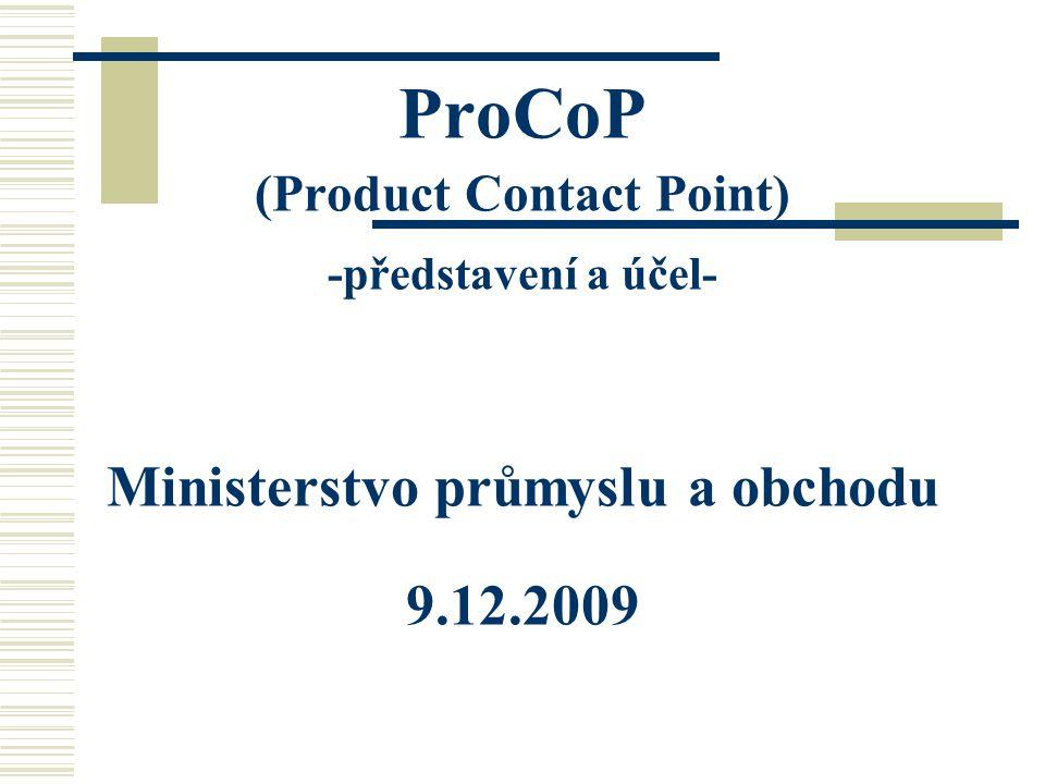 ProCoP (Product Contact Point) -představení a účel- Ministerstvo průmyslu a obchodu 9.12.2009