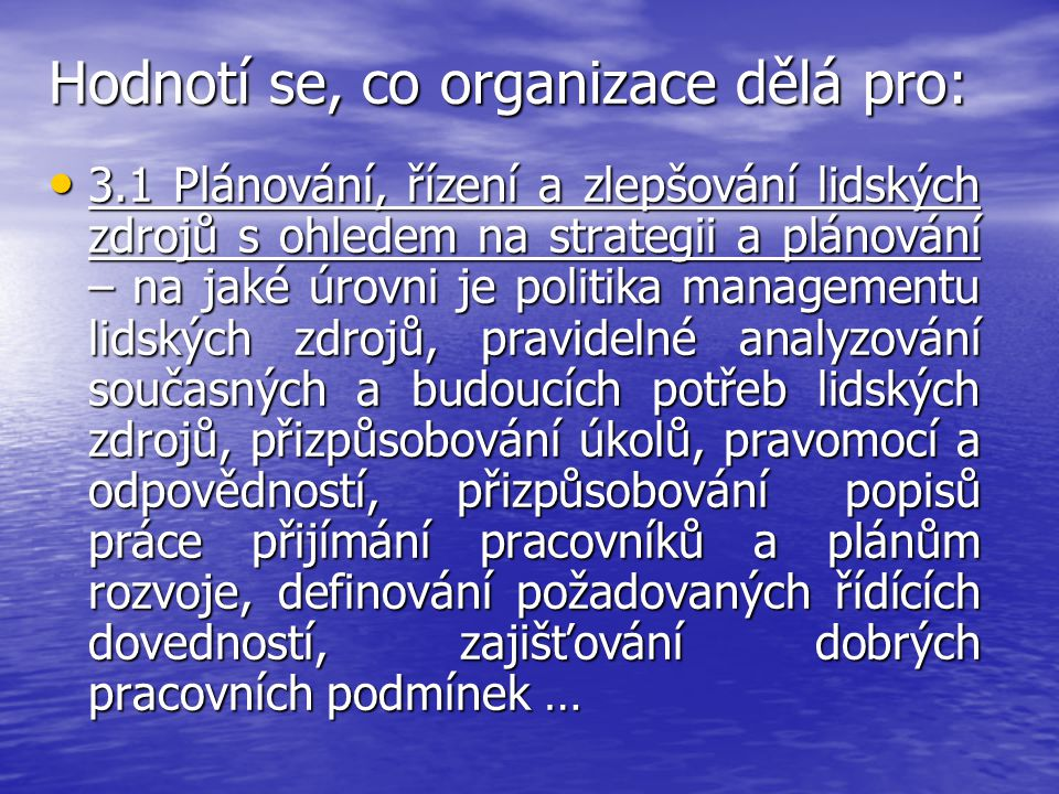 Hodnotí se, co organizace dělá pro: 3.1 Plánování, řízení a zlepšování lidských zdrojů s ohledem na strategii a plánování – na jaké úrovni je politika