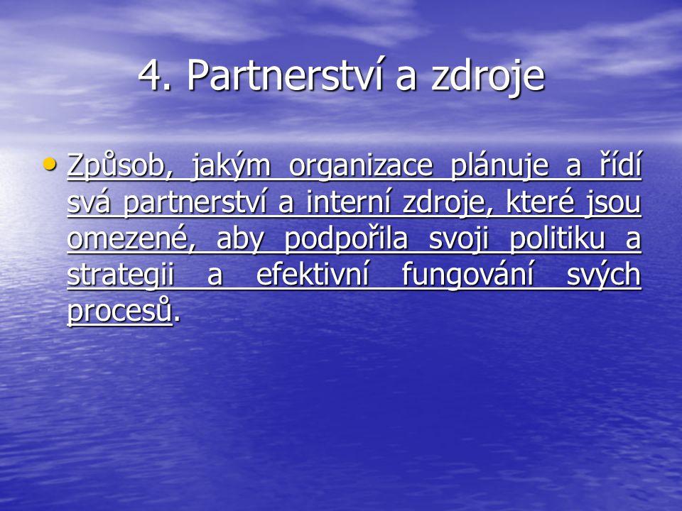4. Partnerství a zdroje Způsob, jakým organizace plánuje a řídí svá partnerství a interní zdroje, které jsou omezené, aby podpořila svoji politiku a s