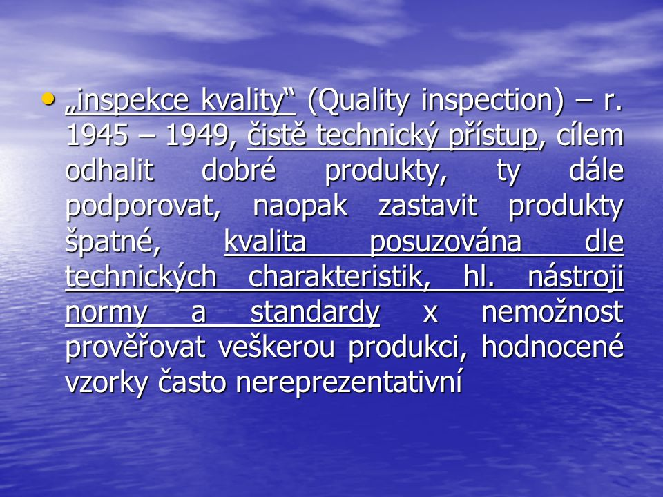"""""""inspekce kvality"""" (Quality inspection) – r. 1945 – 1949, čistě technický přístup, cílem odhalit dobré produkty, ty dále podporovat, naopak zastavit p"""