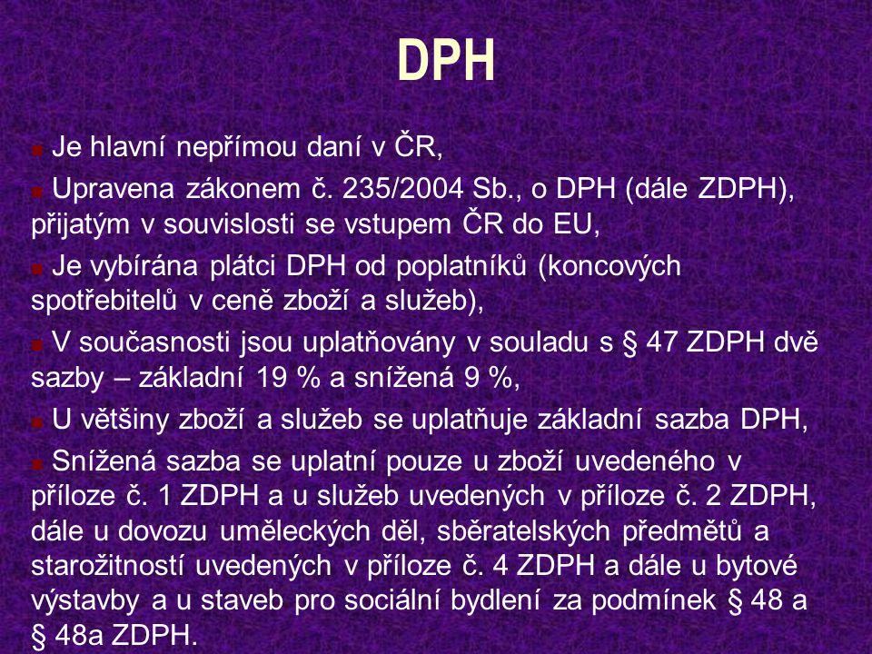 DPH Je hlavní nepřímou daní v ČR, Upravena zákonem č. 235/2004 Sb., o DPH (dále ZDPH), přijatým v souvislosti se vstupem ČR do EU, Je vybírána plátci