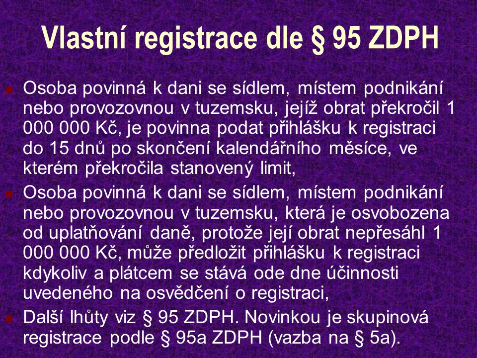 Vlastní registrace dle § 95 ZDPH Osoba povinná k dani se sídlem, místem podnikání nebo provozovnou v tuzemsku, jejíž obrat překročil 1 000 000 Kč, je