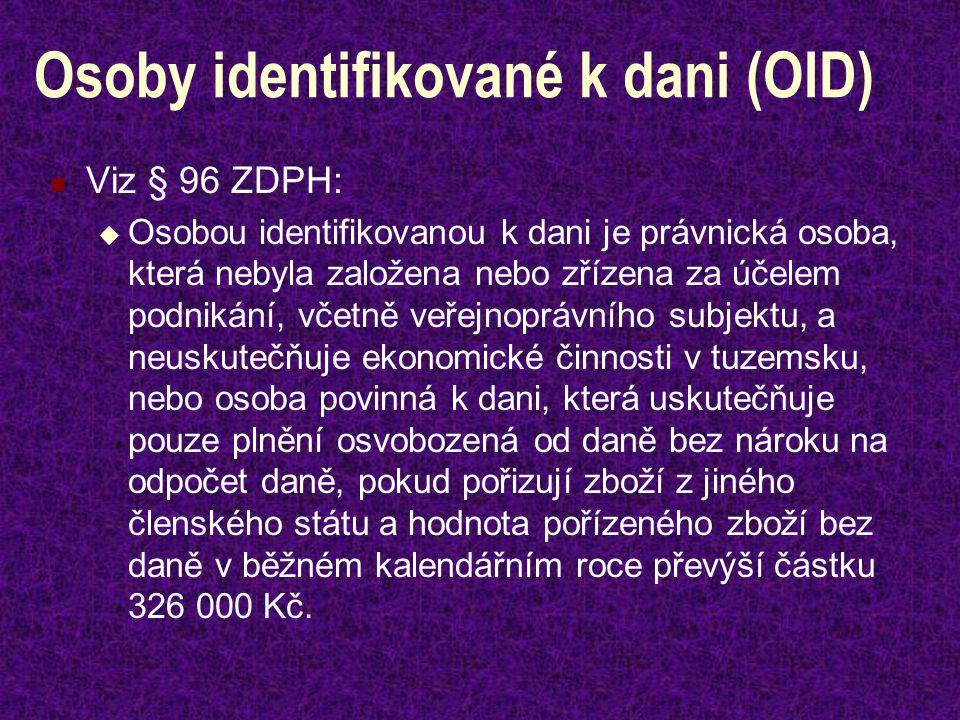 Osoby identifikované k dani (OID) Viz § 96 ZDPH:  Osobou identifikovanou k dani je právnická osoba, která nebyla založena nebo zřízena za účelem podn