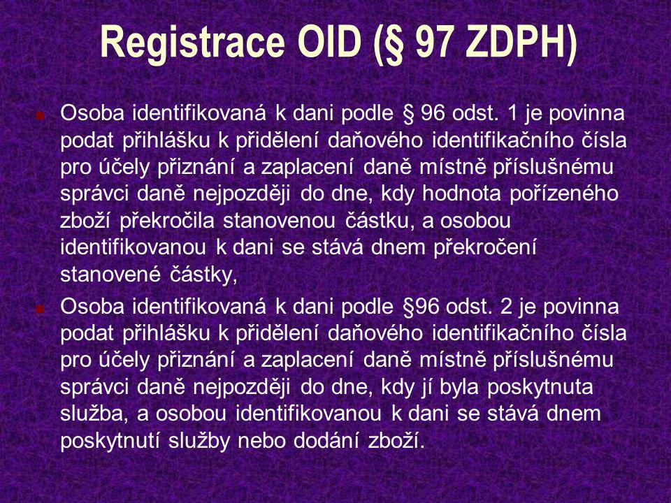 Registrace OID (§ 97 ZDPH) Osoba identifikovaná k dani podle § 96 odst. 1 je povinna podat přihlášku k přidělení daňového identifikačního čísla pro úč