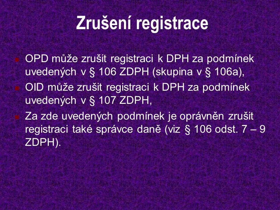 Zrušení registrace OPD může zrušit registraci k DPH za podmínek uvedených v § 106 ZDPH (skupina v § 106a), OID může zrušit registraci k DPH za podmíne
