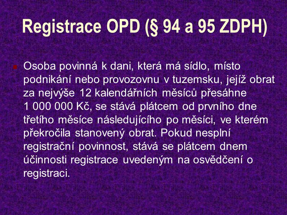 Registrace OPD (§ 94 a 95 ZDPH) Osoba povinná k dani, která má sídlo, místo podnikání nebo provozovnu v tuzemsku, jejíž obrat za nejvýše 12 kalendářní