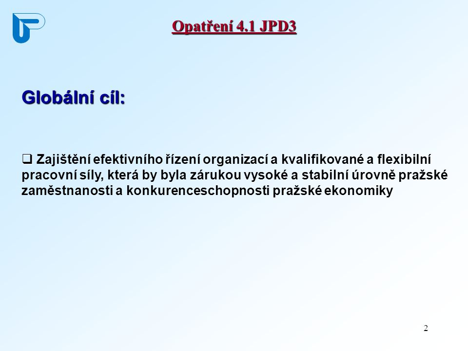 2 Opatření 4.1 JPD3 Globální cíl:   Zajištění efektivního řízení organizací a kvalifikované a flexibilní pracovní síly, která by byla zárukou vysoké