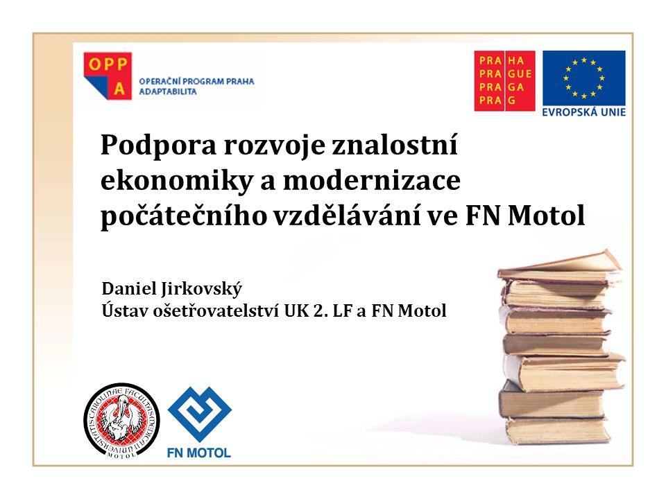 Podpora rozvoje znalostní ekonomiky a modernizace počátečního vzdělávání ve FN Motol Daniel Jirkovský Ústav ošetřovatelství UK 2.