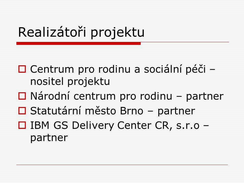 Realizátoři projektu  Centrum pro rodinu a sociální péči – nositel projektu  Národní centrum pro rodinu – partner  Statutární město Brno – partner  IBM GS Delivery Center CR, s.r.o – partner