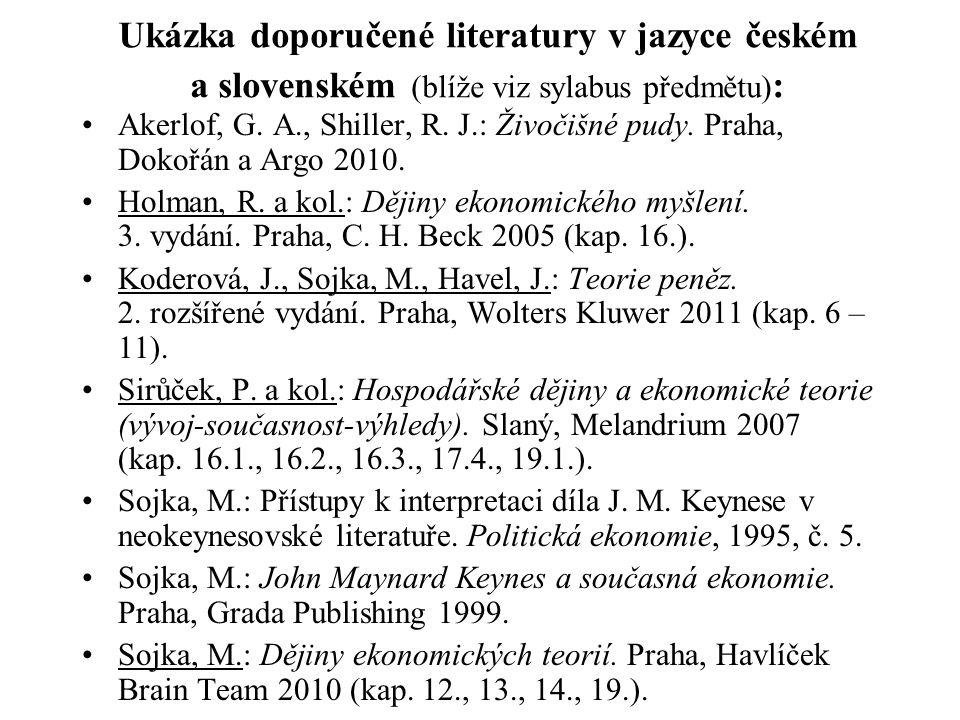 Ukázka doporučené literatury v jazyce českém a slovenském (blíže viz sylabus předmětu) : Akerlof, G. A., Shiller, R. J.: Živočišné pudy. Praha, Dokořá