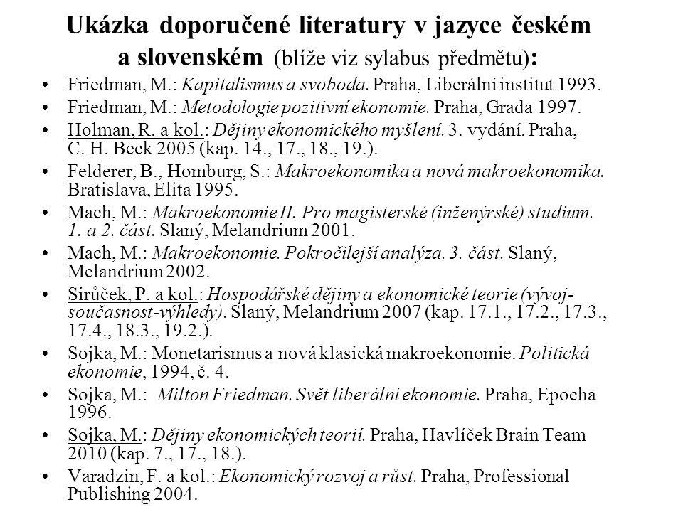 Ukázka doporučené literatury v jazyce českém a slovenském (blíže viz sylabus předmětu) : Friedman, M.: Kapitalismus a svoboda. Praha, Liberální instit